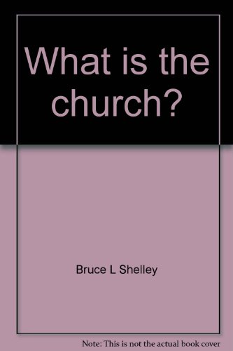 What is the church? (Basic doctrine series) (088207105X) by Shelley, Bruce L