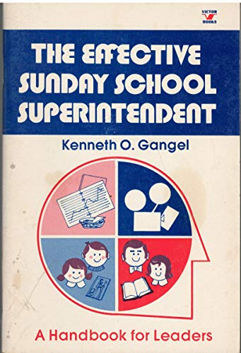 9780882071725: The effective Sunday school superintendent: A handbook for leaders