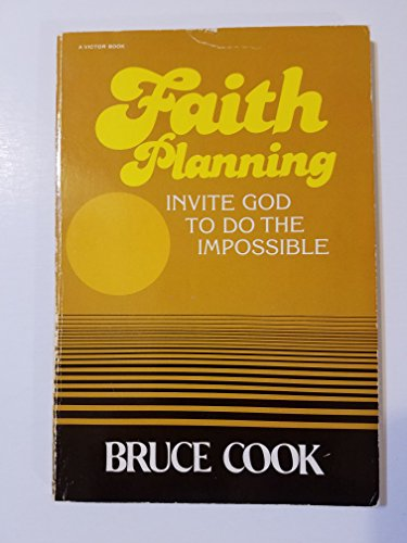 Faith Planning: Invite God to do the Impossible: Cook, Bruce