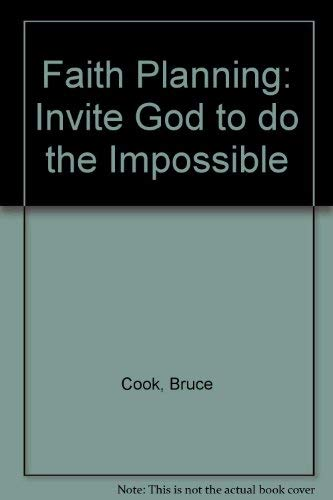 Faith Planning: Invite God to do the: Cook, Bruce