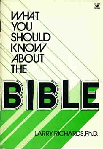 What you should know about the Bible (A campus book) (9780882073781) by Richards, Larry