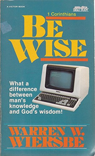 9780882073842: Be wise: An expository study of 1 Corinthians