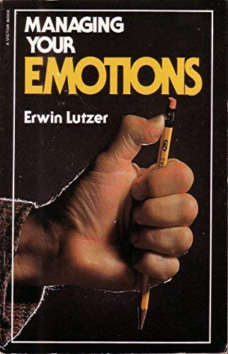 Managing Your Emotions: Lutzer, Erwin W.