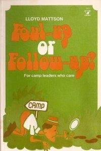Foul-up or Follw-up? For Camp Leaders Who Care: Mattson, Lloyd