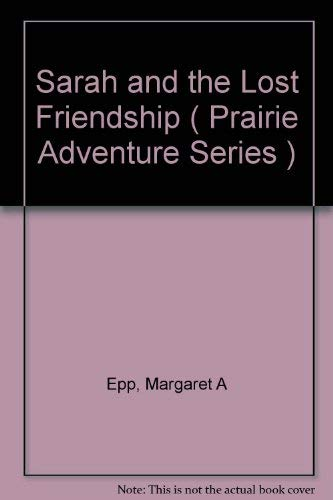 Sarah and the Lost Friendship ( Prairie Adventure Series ): Epp, Margaret A