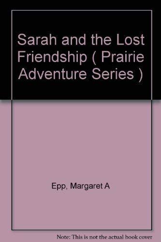 9780882074832: Sarah and the Lost Friendship ( Prairie Adventure Series )