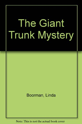 The Giant Trunk Mystery (Horseshoe Bend mystery: Linda Boorman