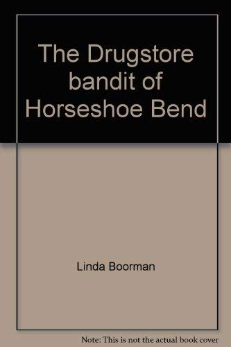 The Drugstore bandit of Horseshoe Bend (A: Linda Boorman
