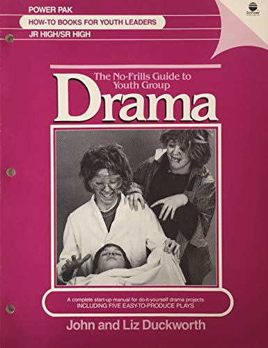 No-Frills Guide to Youth Group Drama: A Complete Start-Up Manual for Do-It-Yourself Drama Projects, Including Five Easy-To-Produce Plays (Power pak how-to books for youth leaders, jr. high/sr. high) (9780882075747) by John Duckworth; Liz Duckworth
