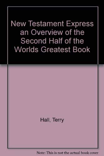 New Testament Express an Overview of the Second Half of the Worlds Greatest Book (SonPower youth sources) (0882075985) by Hall, Terry