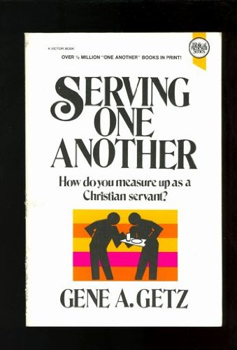 Serving One Another (Biblical renewal series) (0882076124) by Gene A. Getz