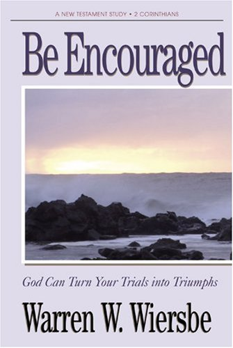 9780882076201: Be Encouraged (2 Corinthians): God Can Turn Your Trials Into Triumphs (The BE Series Commentary)