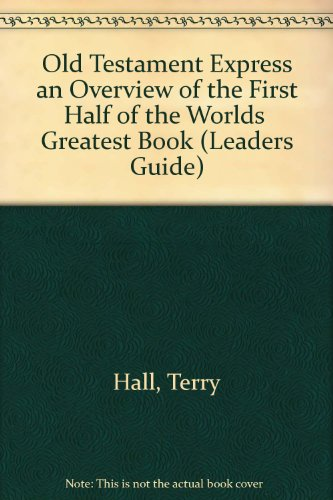 Old Testament Express an Overview of the First Half of the Worlds: Greatest Book (Leaders Guide) (0882076469) by Hall, Terry