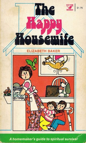 The happy housewife: Baker, Elizabeth