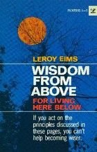 9780882077611: Wisdom from above for living here below