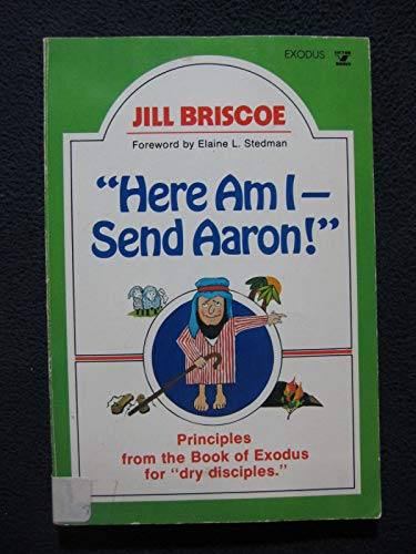 9780882077673: Here Am I - Send Aaron: Principles From the Book of Exodus for Dry Disciples