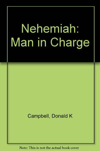 Nehemiah: Man in Charge (9780882077819) by Donald K Campbell