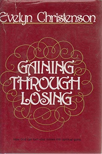 9780882077956: Gaining Through Losing