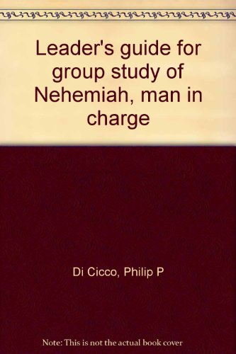 Leader's guide for group study of Nehemiah, man in charge: Di Cicco, Philip P