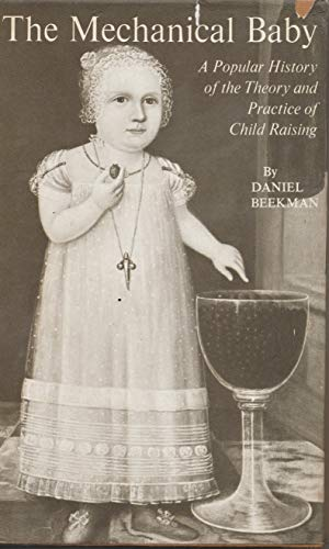 9780882080734: The Mechanical Baby - A Popular History Of The Theory And Practice Of Child Raising