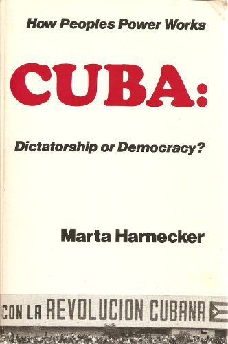 Cuba, dictatorship or democracy?: Edition includes account: Marta Harnecker