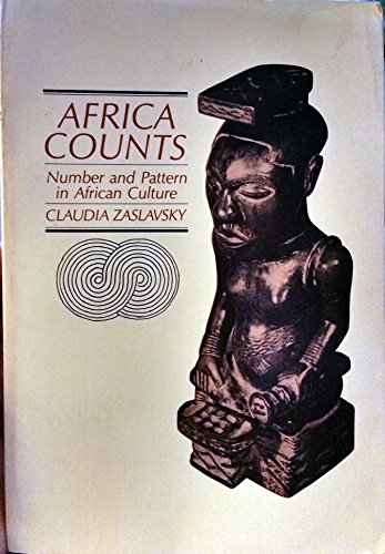 Africa Counts: Number and Pattern in African Culture: Zaslavsky, Claudia