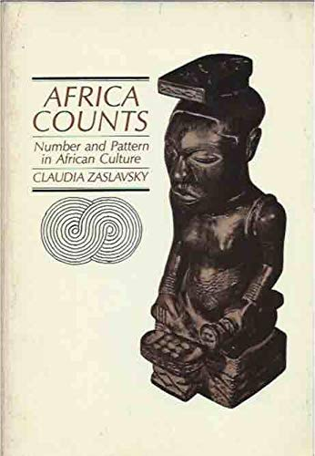 Africa Counts: Number and Pattern in African: Claudia Zaslavsky