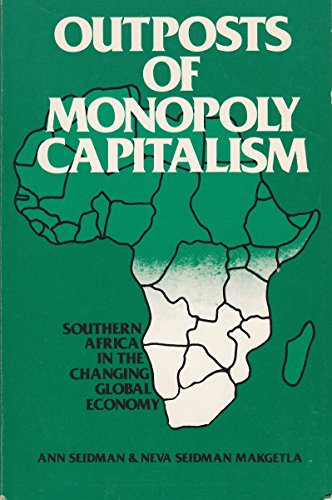 Outposts of Monopoly Capitalism: Southern Africa in the Changing Global Economy: Ann Seidman, Neva ...