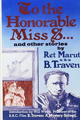 To the Honorable Miss S. and Other Stories from Brick Burner: Ret Marut