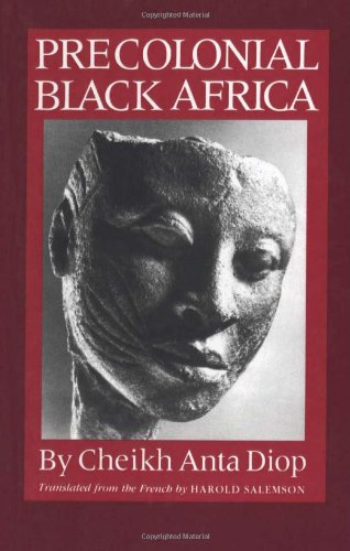 Precolonial Black Africa: A Comparative Study of the Political and Social Systems of Europe and Blackafrica (English and French Edition) (088208187X) by Cheikh Anta Diop