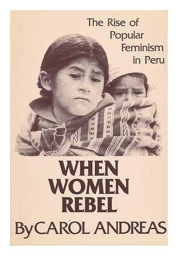 9780882081960: When Women Rebel: the Rise of Popular Feminism in Peru