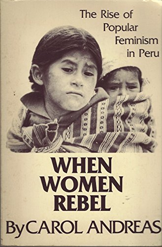 9780882081977: When Women Rebel: The Rise of Popular Feminism in Peru