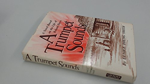 A Trumpet Sounds: A Novel Based on the Life of Roland Hayes: Smith, Eunice Young