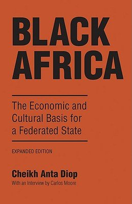 Black Africa: The economic and cultural basis for a federated state (088208223X) by Cheikh Anta Diop