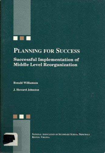 Planning for Success: Successful Implementation of Middle Level Reorganization: Williamson, Ronald;...