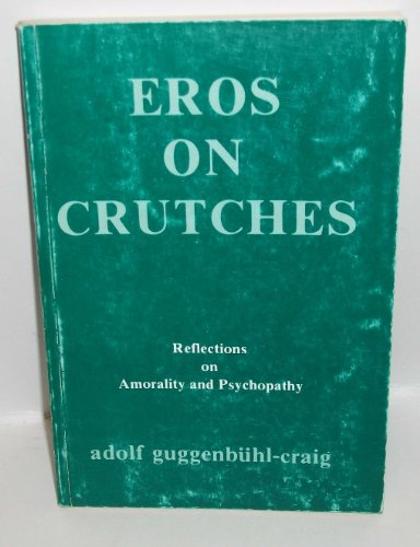 9780882143156: Eros on Crutches: Reflections on Amorality and Psychopathy