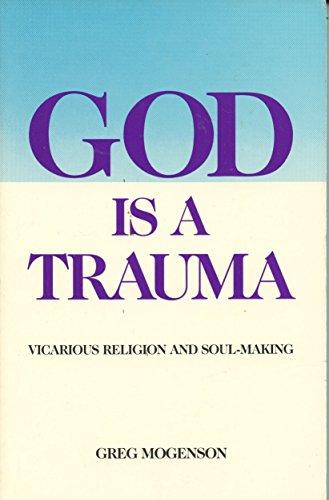 God Is a Trauma: Vicarious Religion and: Greg Mogenson