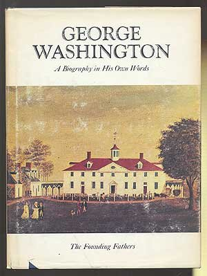 George Washington, A Biography in His Own Words 2 Volumes (Newsweek Founding Fathers Series): ...