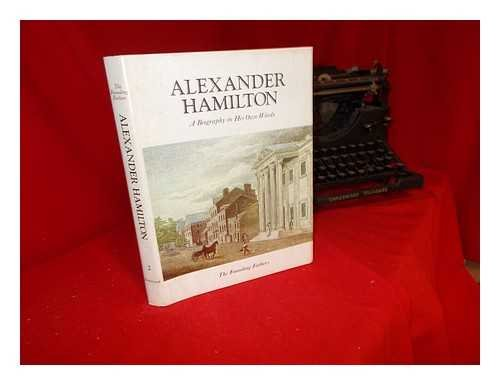 THE FOUNDING FATHERS: ALEXANDER HAMILTON. A BIOGRAPHY IN HIS OWN WORDS. VOLUME 2 TWO II.