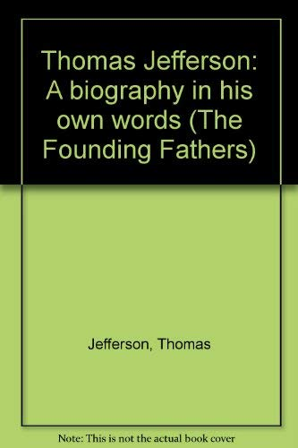 9780882250526: Thomas Jefferson: A biography in his own words (The Founding Fathers)