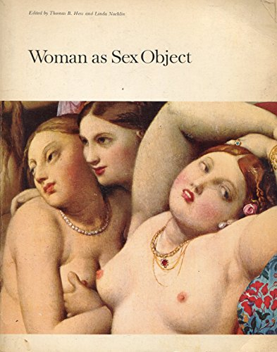 Woman as Sex Object. Studies in Erotic Art 1730-1970: Hess, Thomas and Nochlin, Linda (eds.)