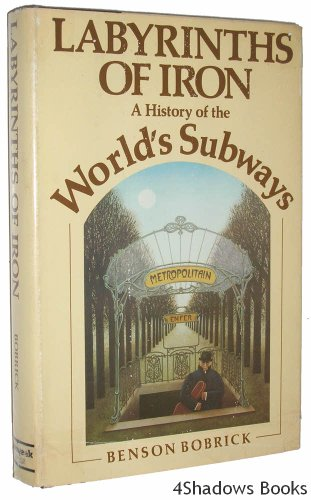 Labyrinths of Iron, a History of the World's Subways: A History of the World's Subways