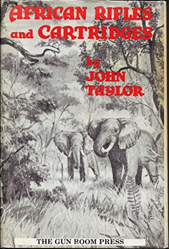 African Rifles and Cartridges: Taylor, John