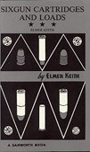 Sixgun Cartridges and Loads (0882270249) by Keith, Elmer