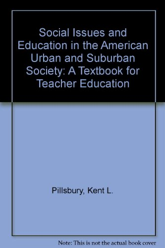 Social Issues and Education in the American Urban and Suburban Society: A Textbook for Teacher ...
