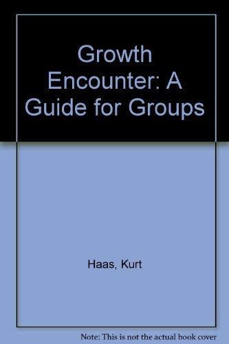 Growth Encounter: A Guide for Groups: Haas, Kurt