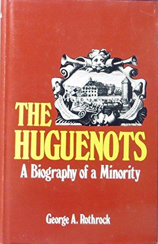 The Huguenots: A Biography of a Minority: Rothrock, G.A.