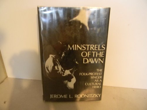 9780882292847: Minstrels of the Dawn: The Folk-Protest Singer As a Cultural Hero