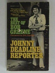 Johnny Deadline, Reporter: The Best of Bob Greene: Greene, Bob