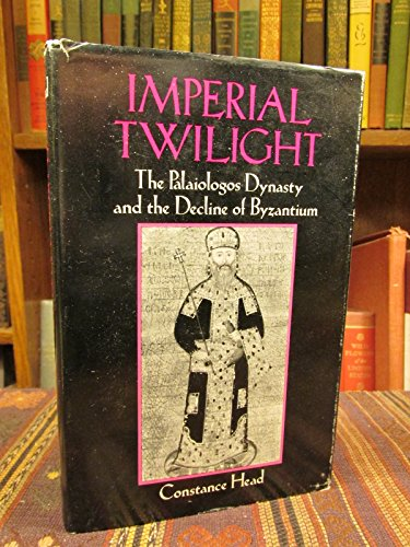 Imperial Twilight The Palaiologos Dynasty & the: Head, Constance